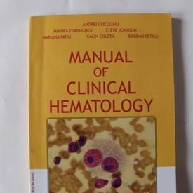 Andrei Cucuianu, Mihnea Zdrenghea, Steve Johnson, Mariana Patiu, Calin Coldea, Bogdan Fetica - Manual of Clinical Hematology (editie in limba engleza)