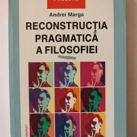 Andrei Marga - Reconstructia pragmatica a filosofiei
