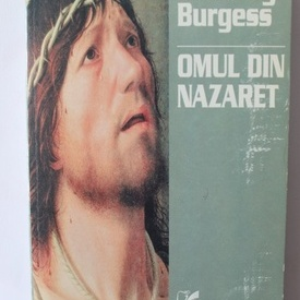 Anthony Burgess - Omul din Nazaret