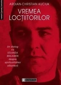 Ardian-Christian Kuciuk - Vremea loctiitorilor. Un dialog cu Iolanda Malamen despre spiritualitatea albaneza