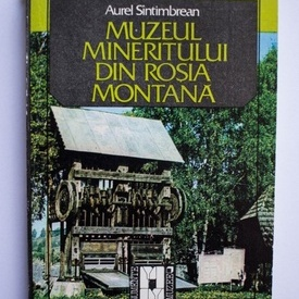 Aurel Sintimbrean - Muzeul mineritului din Rosia Montana (cu autograf)