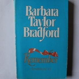 Barbara Taylor Bradford - Remember. Aminteste-ti