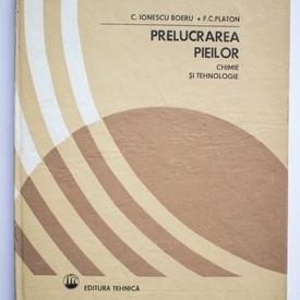 C. Ionescu Boeru, F.C. Platon - Prelucrarea pieilor. Chimie si tehnologie (editie hardcover)