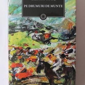 Calistrat Hogas - Pe drumuri de munte (editie hardcover)