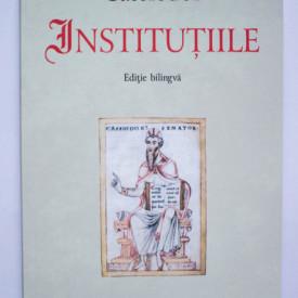 Cassiodor - Institutiile (editie bilingva, romano-latina)