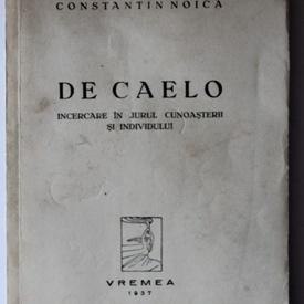 Constantin Noica - De Caelo. Incercare in jurul cunoasterii si individului (editie princeps)