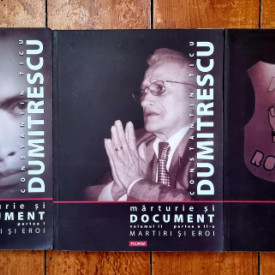Constantin Ticu Dumitrescu - Marturie si document II (3 vol.)
