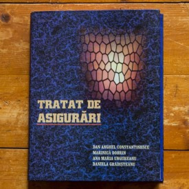 Dan Anghel Constantinescu, Marinica Dobrin, Ana Maria Ungureanu, Daniela Gradisteanu - Tratat de asigurari (editie hardcover)