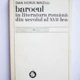 Dan Horia Mazilu - Barocul in literatura romana din secolul al XVII-lea