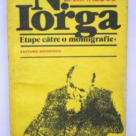 Dan Zamfirescu - N. Iorga. Etape catre o monografie