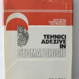 Dorin Bratu, Ladislau Mikulik, Dan Munteanu - Tehnici adezive in stomatologie (editie hardcover)