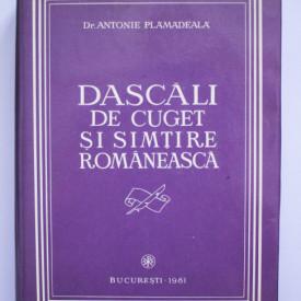 Dr. Antonie Plamadeala - Dascali de cuget si simtire romaneasca (editie hardcover)