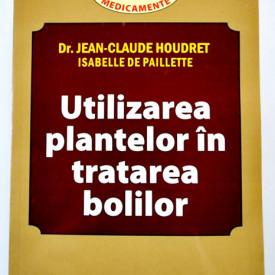 Dr. Jean-Claude Houdret, Isabelle de Paillette - Utilizarea plantelor in tratarea bolilor