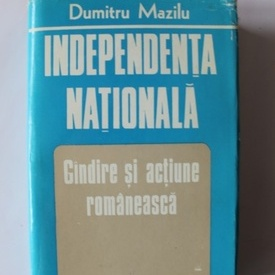 Dumitru Mazilu - Independenta nationala. Gandire si actiune romaneasca (editie hardcover)