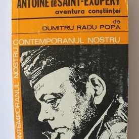 Dumitru Radu Popa - Antoine de Saint-Exupery. Aventura constiintei