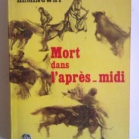 Ernest Hemingway - Mort dans l`apres-midi (editie in limba franceza)