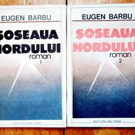 Eugen Barbu - Soseaua Nordului (2 vol.)
