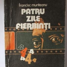 Francisc Munteanu - Patru zile fierbinti