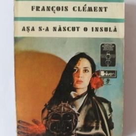 Francois Clement - Asa s-a nascut o insula