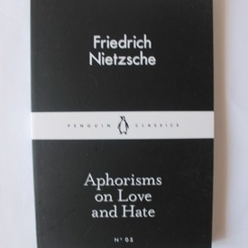 Friedrich Nietzsche - Aphorisms on Love and Hate