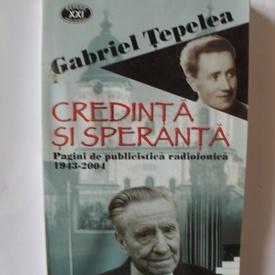 Gabriel Tepelea - Credinta si speranta. Pagini de publicistica radiofonica (1942-2004)