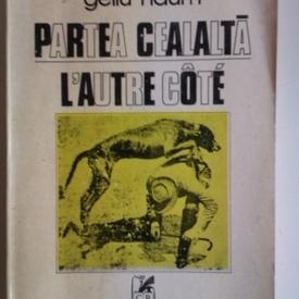 Gellu Naum - Partea cealalta/L`autre cote (editie bilingva romana-franceza)