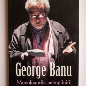 George Banu - Monologurile neimplinirii