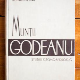 Gh. Niculescu - Muntii Godeanu. Studiu geomorfologic (editie hardcover)