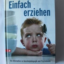 Heinz Zangerle - Einfach erziehen. Die Alternative zu Kuschelpadagogik und Psychoboom (editie in limba germana, hardcover)