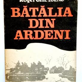 Henri Bernard, Roger Gheysens - Batalia din Ardeni. Ultimul razboi-fulger al lui Hitler (decembrie 1944 - ianuarie 1945)