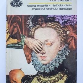 Henry de Montherlant - Regina moarta. Razboiul civil. Maestrul Ordinului Santiago