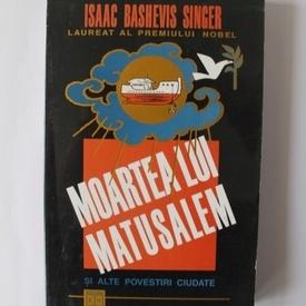 Isaac Bashevis Singer - Moartea lui Matusalem