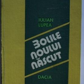 Iulian Lupea - Bolile noului nascut (editie hardcover)