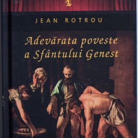 Jean Rotrou - Adevarata poveste a Sfantului Genest (editie hardcover)