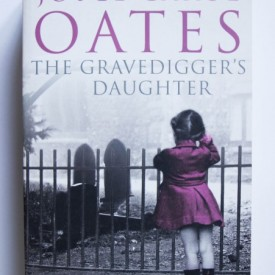 Joyce Carol Oates - The Gravedigger's Daughter