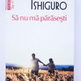 Kazuo Ishiguro - Sa nu ma parasesti
