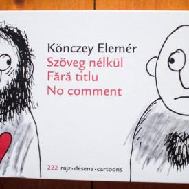 Konczey Elemer - Szoveg nelkul / Fara titlu / No comment. 222 rajz / desene / cartoons (editie hardcover, trilingva)