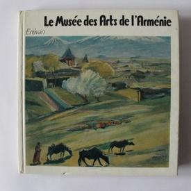 Le Musee des Arts de l`Armenie (mic album in limba franceza, editie hardcover)