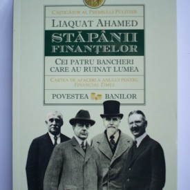 Liaquat Ahamed - Stapanii finantelor. Cei patru bancheri care au ruinat lumea