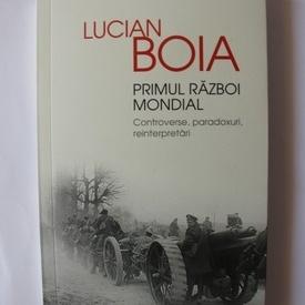 Lucian Boia - Primul Razboi Mondial. Controverse, paradoxuri, reinterpretari (cu autograf)