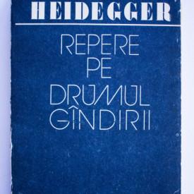 Martin Heidegger - Repere pe drumul gandirii