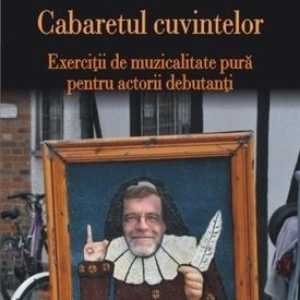 Matei Visniec - Cabaretul cuvintelor. Exercitii de muzicalitate pura pentru actorii debutanti