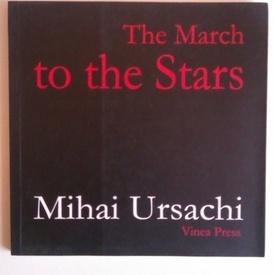 Mihai Ursachi - The March to the Stars (editie in limba engleza)
