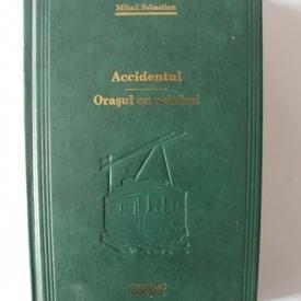 Mihail Sebasian - Accidentul. Orasul cu salcami (editie hardcover)