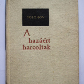 Mihail Solohov - A hazaert harcoltak (editie hardcover)