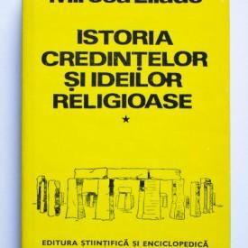 Mircea Eliade - Istoria credintelor si ideilor religioase (vol. I, editie hardcover)