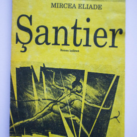 Mircea Eliade - Santier (roman indirect)