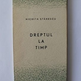 Nichita Stanescu - Dreptul la timp