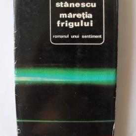 Nichita Stanescu - Maretia frigului (romanul unui sentiment) (editie princeps, hardcover)