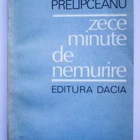 Nicolae Prelipceanu - Zece minute de nemurire